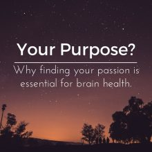 Your life's purpose. Why finding your passion is essential to maintaining brain health.